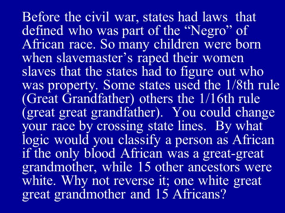 Before the civil war, states had laws that defined who was part of the Negro of African race.
