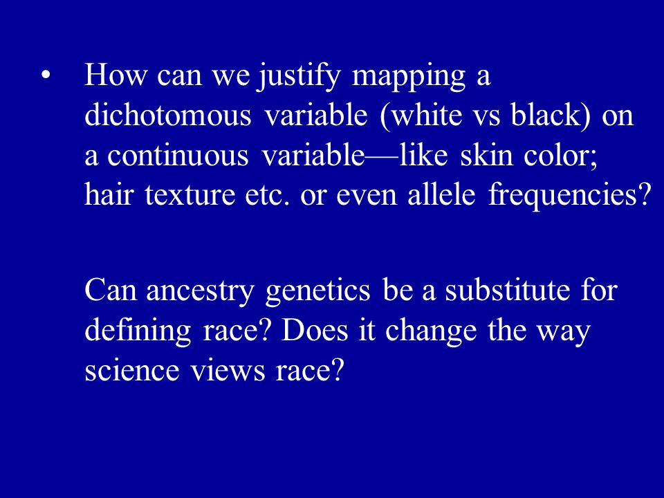 How can we justify mapping a dichotomous variable (white vs black) on a continuous variable—like skin color; hair texture etc.