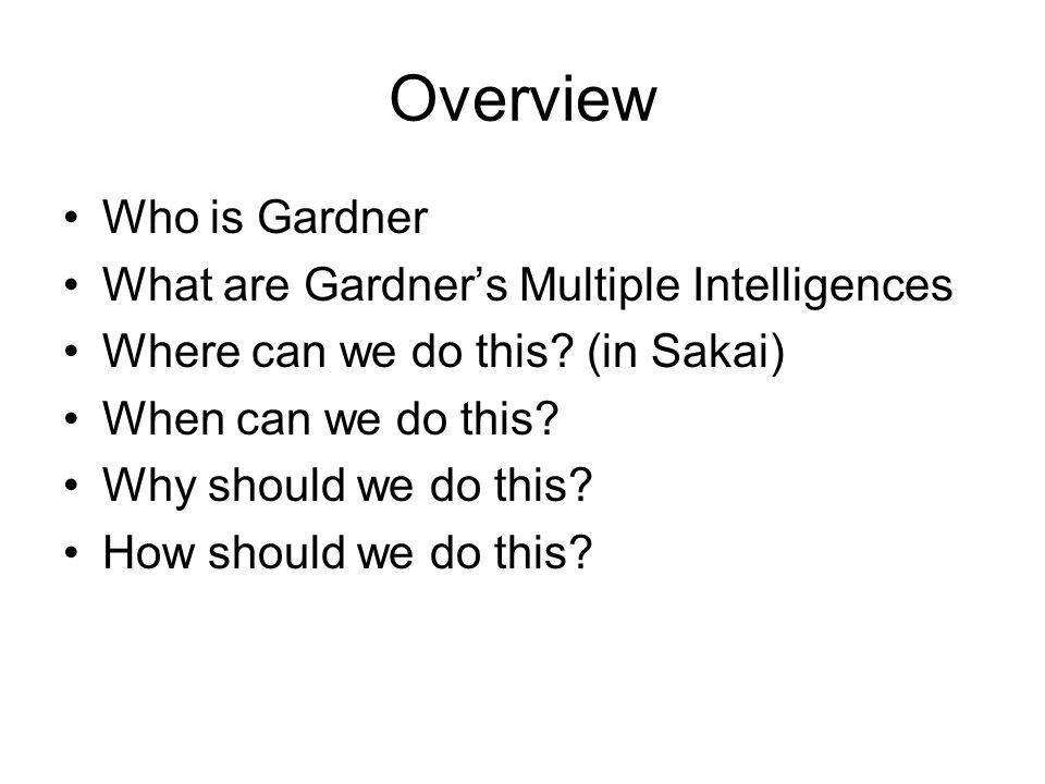 Who is Gardner.Howard Gardner is a Professor of Education at Harvard University.