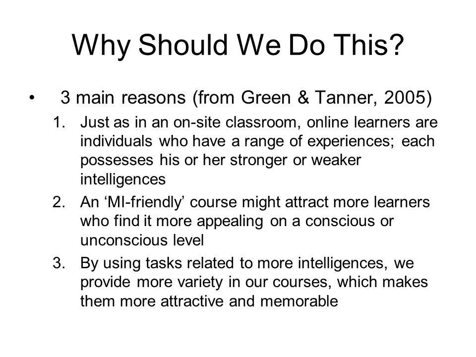 Why Should We Do This? 3 main reasons (from Green & Tanner, 2005) 1.Just as in an on-site classroom, online learners are individuals who have a range