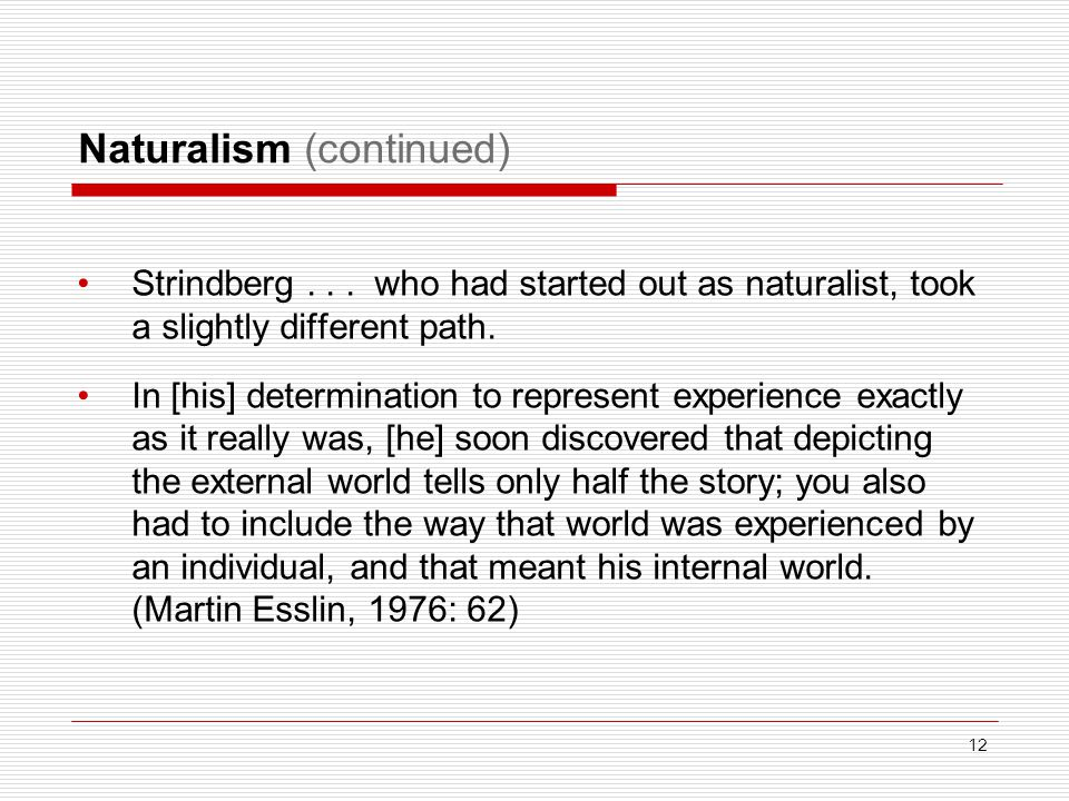 Naturalism (continued) Strindberg... who had started out as naturalist, took a slightly different path. In [his] determination to represent experience