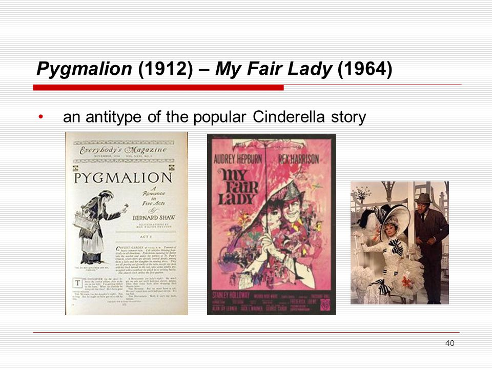 Pygmalion (1912) – My Fair Lady (1964) an antitype of the popular Cinderella story 40