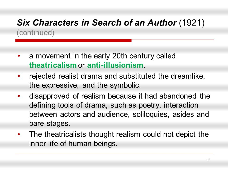 Six Characters in Search of an Author (1921) (continued) a movement in the early 20th century called theatricalism or anti-illusionism.