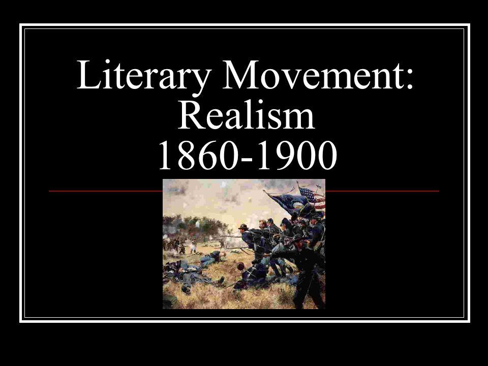 Literary Movement: Realism 1860-1900