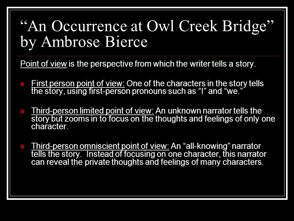 """An Occurrence at Owl Creek Bridge"" by Ambrose Bierce Point of view is the perspective from which the writer tells a story. First person point of view"