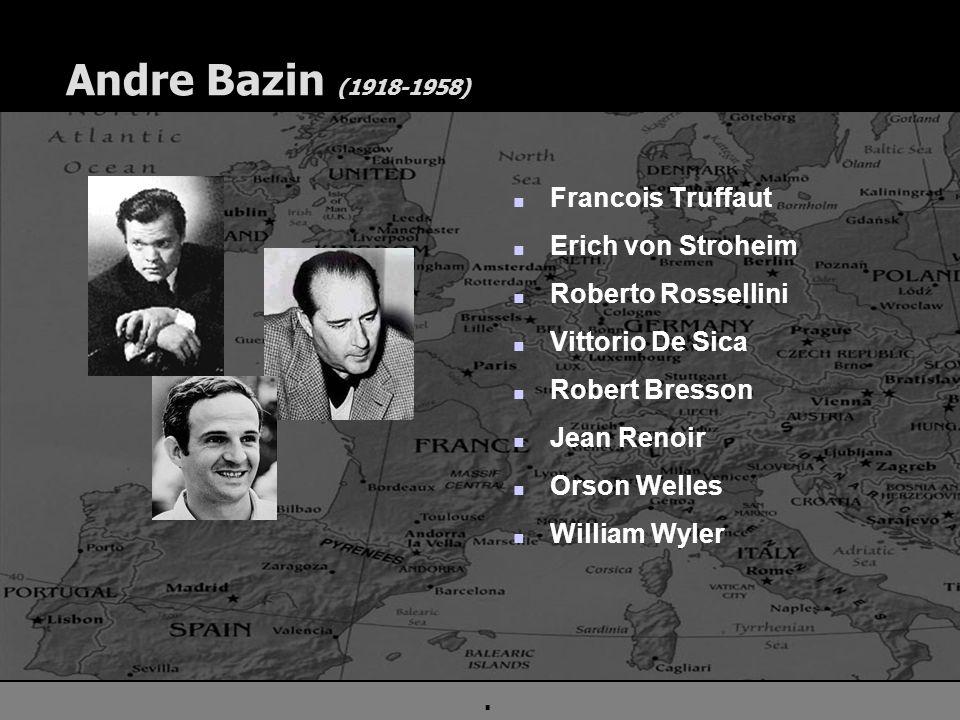 . Andre Bazin (1918-1958) n Francois Truffaut n Erich von Stroheim n Roberto Rossellini n Vittorio De Sica n Robert Bresson n Jean Renoir n Orson Well
