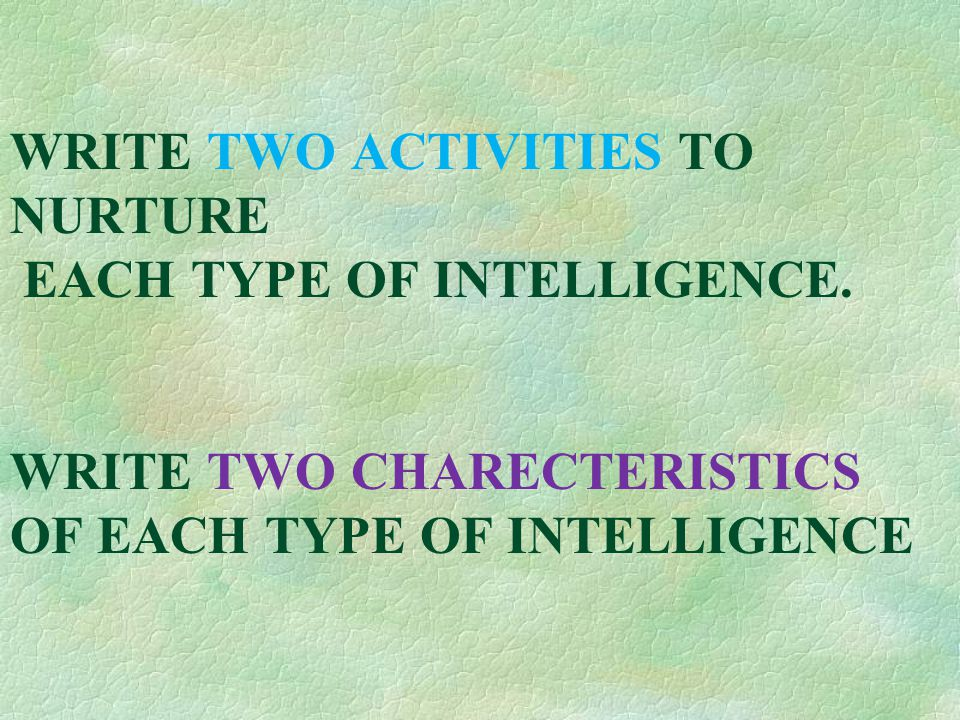 WRITE TWO ACTIVITIES TO NURTURE EACH TYPE OF INTELLIGENCE.