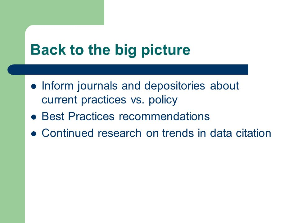 Back to the big picture Inform journals and depositories about current practices vs. policy Best Practices recommendations Continued research on trend