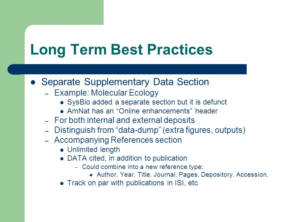 Long Term Best Practices Separate Supplementary Data Section – Example: Molecular Ecology SysBio added a separate section but it is defunct AmNat has