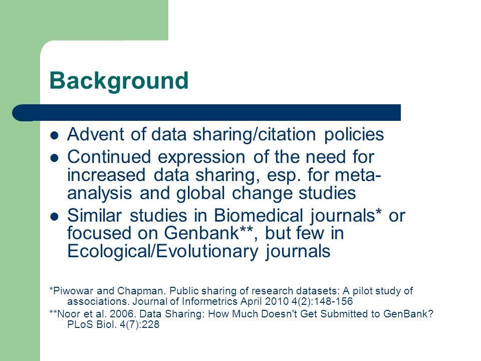 Background Advent of data sharing/citation policies Continued expression of the need for increased data sharing, esp. for meta- analysis and global ch