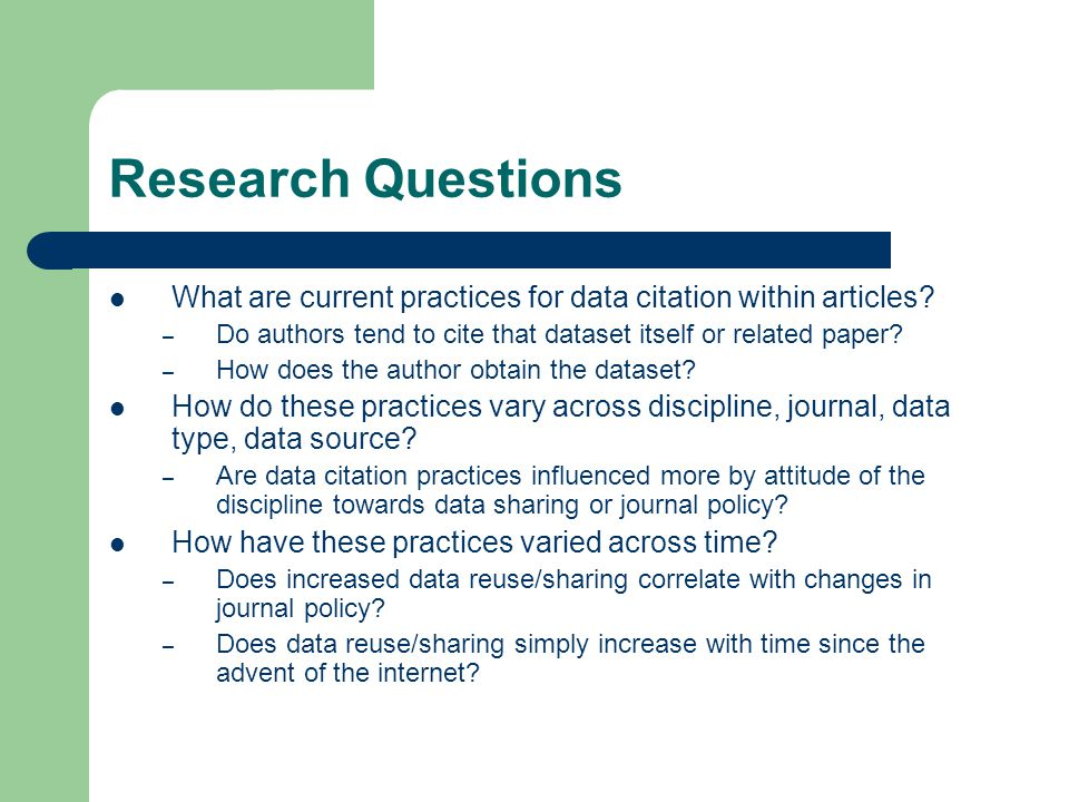 Research Questions What are current practices for data citation within articles? – Do authors tend to cite that dataset itself or related paper? – How