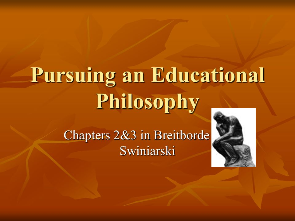 Pursuing an Educational Philosophy Chapters 2&3 in Breitborde and Swiniarski