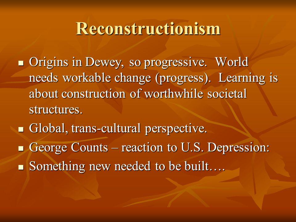 Reconstructionism Origins in Dewey, so progressive.
