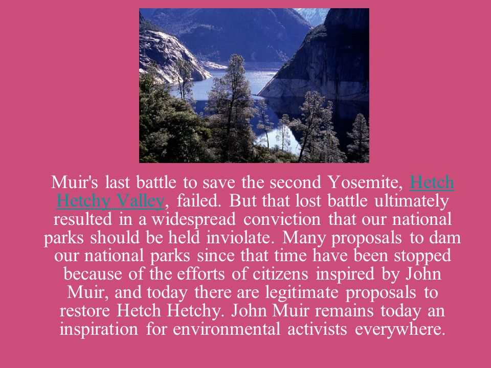 Muir s last battle to save the second Yosemite, Hetch Hetchy Valley, failed.