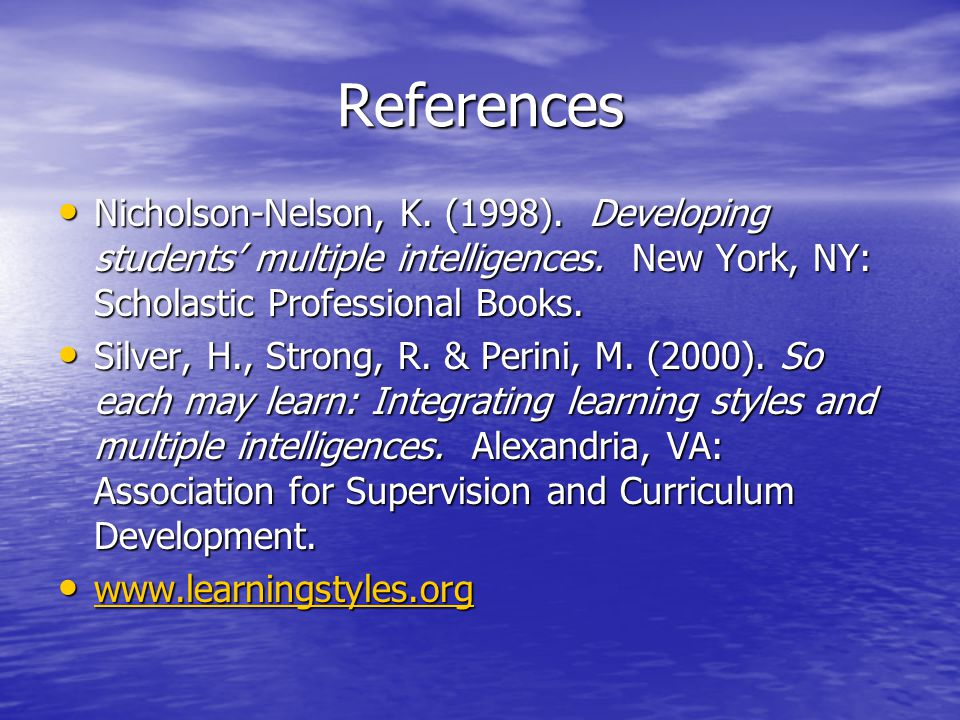 References Nicholson-Nelson, K. (1998). Developing students' multiple intelligences.