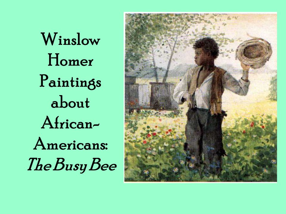 Winslow Homer Paintings about African- Americans: The Busy Bee
