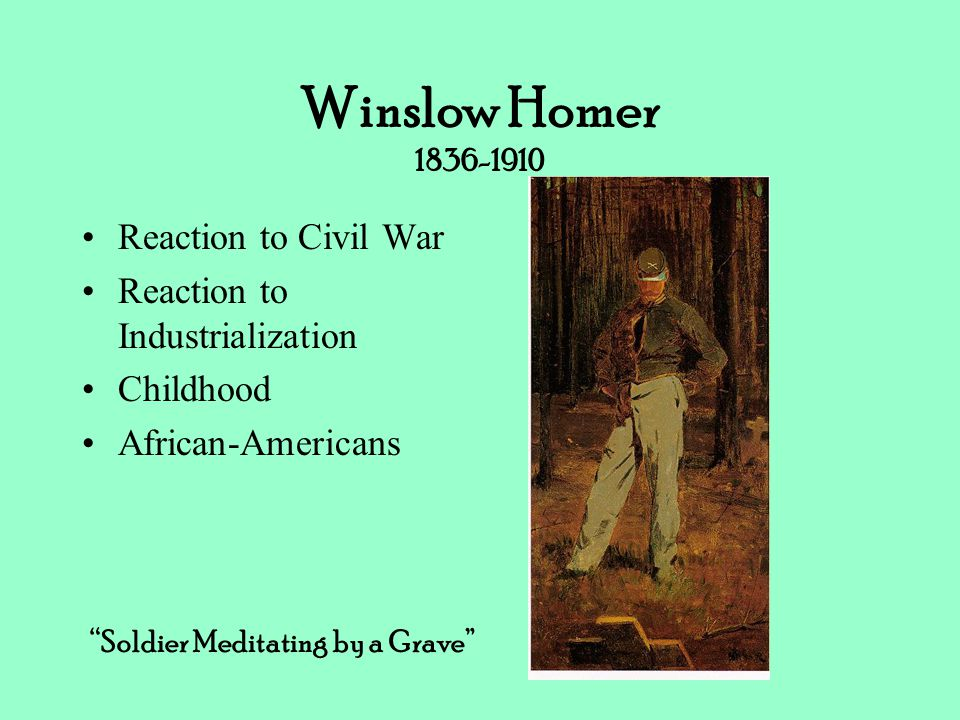 "Winslow Homer 1836-1910 Reaction to Civil War Reaction to Industrialization Childhood African-Americans ""Soldier Meditating by a Grave"""