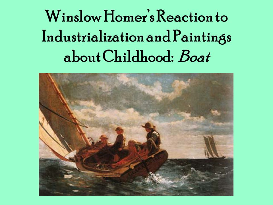 Winslow Homer's Reaction to Industrialization and Paintings about Childhood: Boat