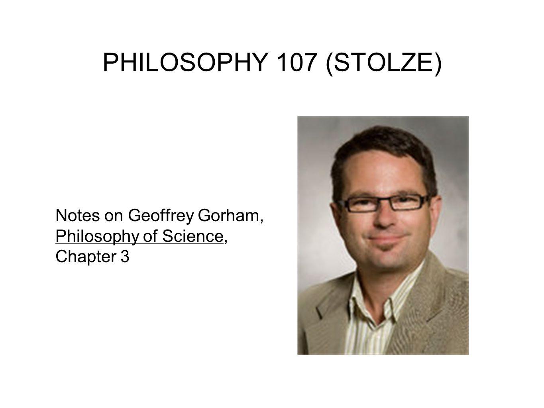 PHILOSOPHY 107 (STOLZE) Notes on Geoffrey Gorham, Philosophy of Science, Chapter 3