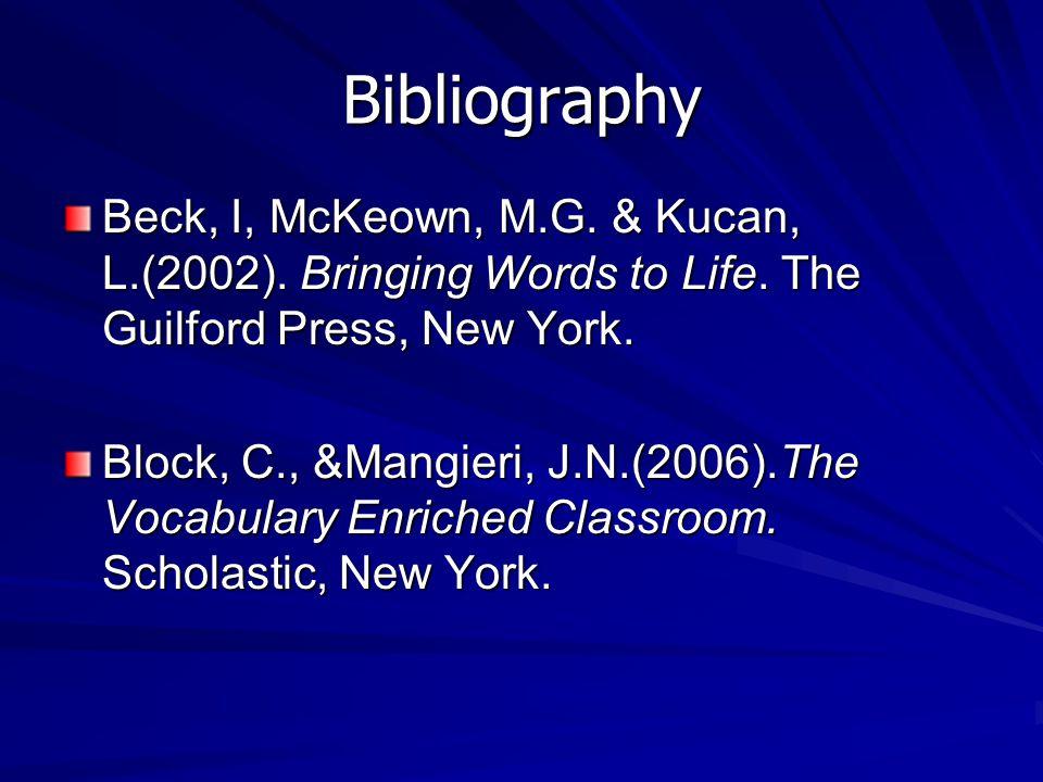 Bibliography Beck, I, McKeown, M.G. & Kucan, L.(2002).