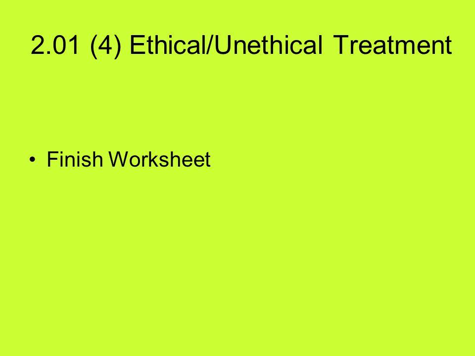 2.01 (4) Ethical/Unethical Treatment Finish Worksheet