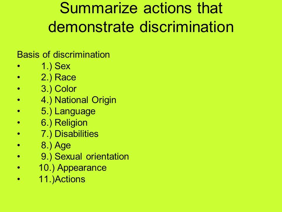 Summarize actions that demonstrate discrimination Basis of discrimination 1.) Sex 2.) Race 3.) Color 4.) National Origin 5.) Language 6.) Religion 7.)