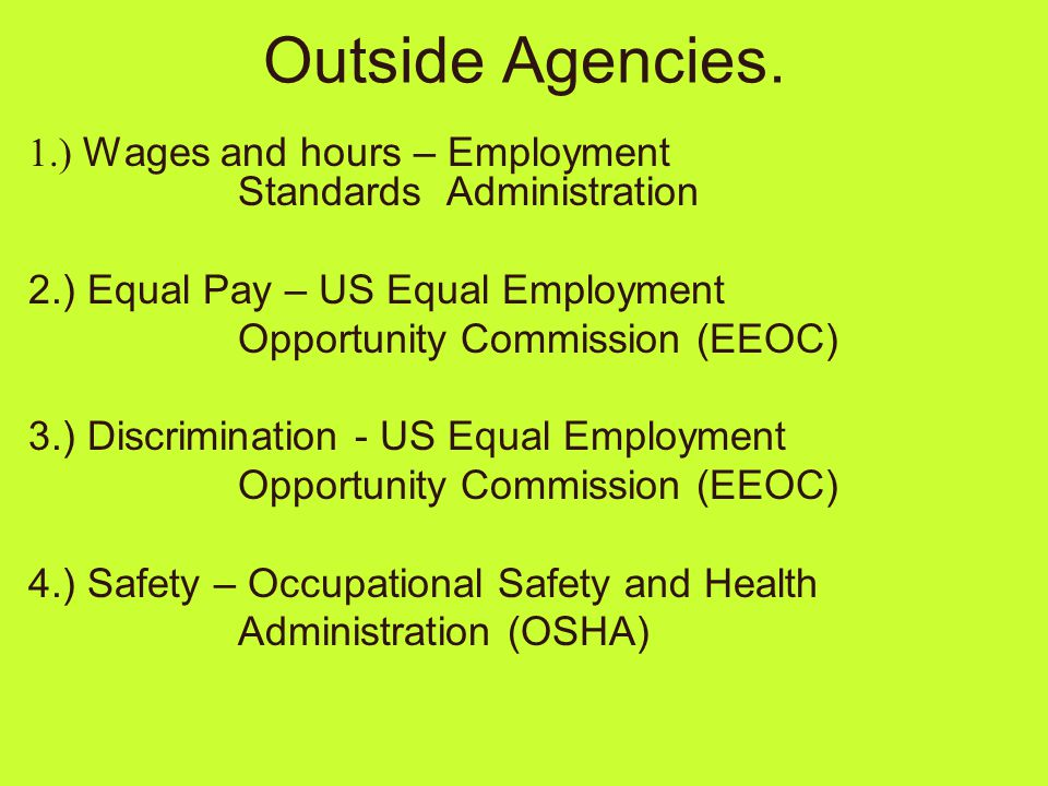 Outside Agencies. 1.) Wages and hours – Employment Standards Administration 2.) Equal Pay – US Equal Employment Opportunity Commission (EEOC) 3.) Disc