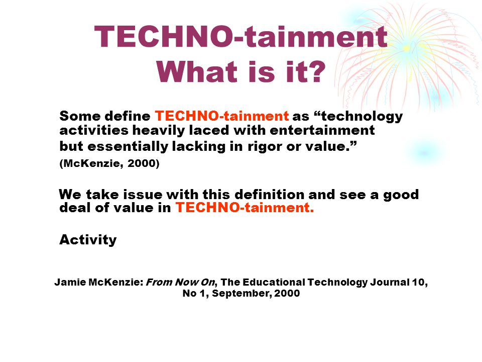 Value of TECHNO-tainment Does TECHNO-tainment have value for you and your students in your classroom.