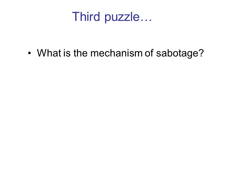 Third puzzle… What is the mechanism of sabotage?