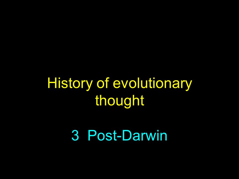 History of evolutionary thought 3 Post-Darwin