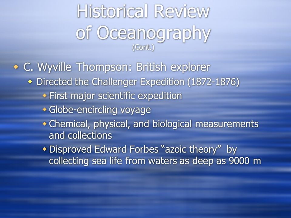  C. Wyville Thompson: British explorer  Directed the Challenger Expedition (1872-1876)  First major scientific expedition  Globe-encircling voyage