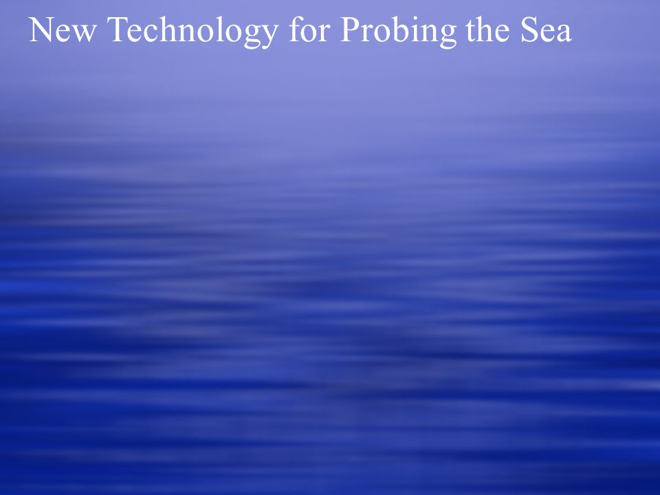 New Technology for Probing the Sea
