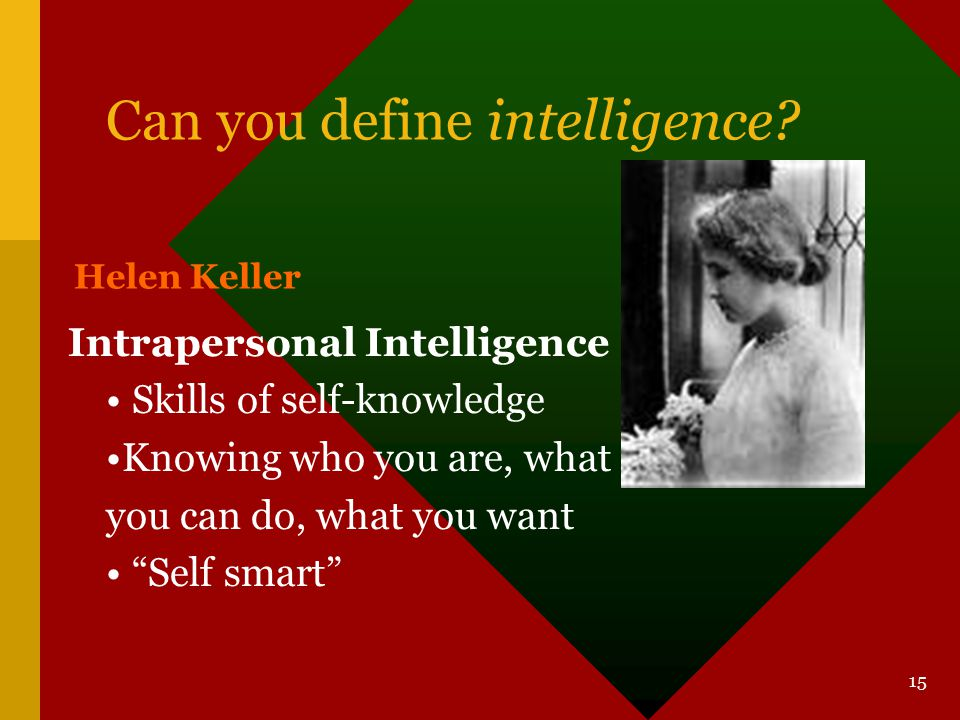14 Can you define intelligence? Pierre E. Trudeau Interpersonal Intelligence understanding other People ability to work with & motivate others toward