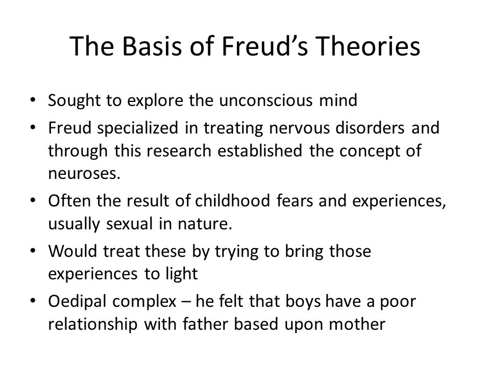The Basis of Freud's Theories Sought to explore the unconscious mind Freud specialized in treating nervous disorders and through this research established the concept of neuroses.