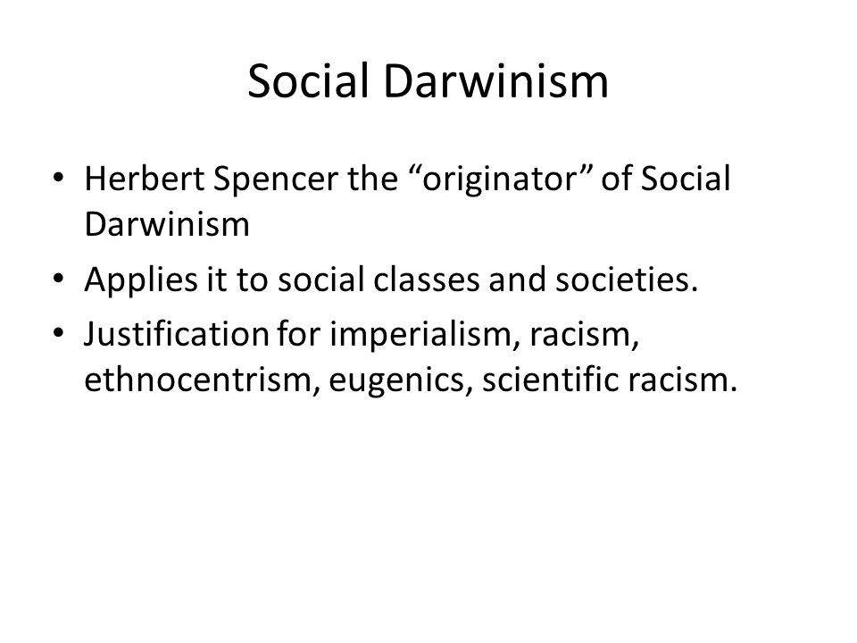 Herbert Spencer the originator of Social Darwinism Applies it to social classes and societies.