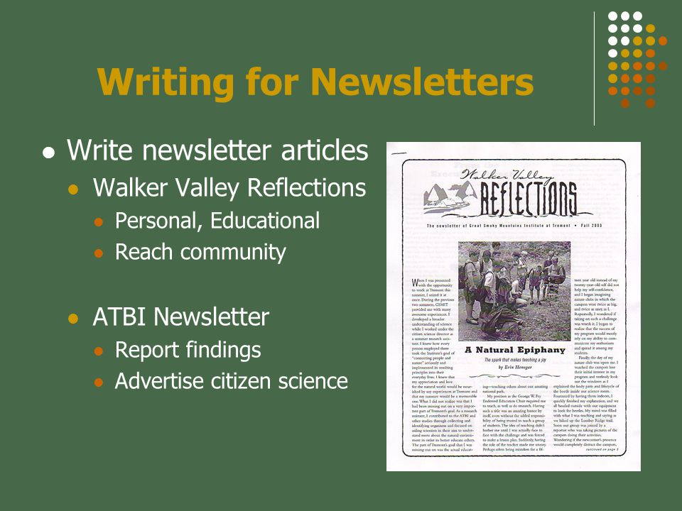 Writing for Newsletters Write newsletter articles Walker Valley Reflections Personal, Educational Reach community ATBI Newsletter Report findings Advertise citizen science