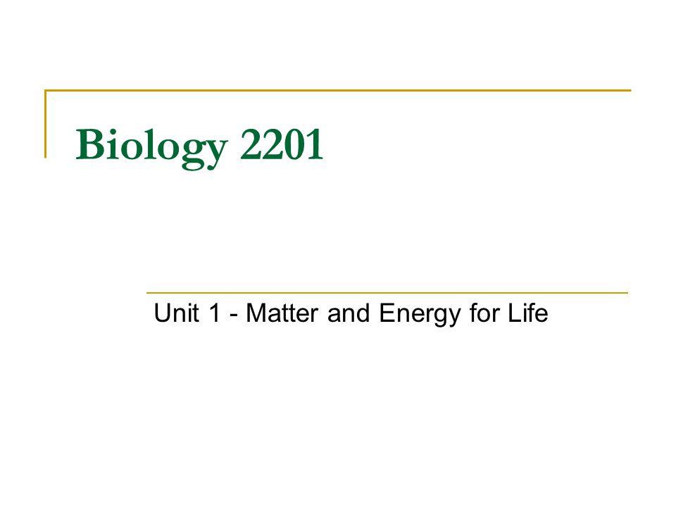 Biology 2201 Unit 1 - Matter and Energy for Life