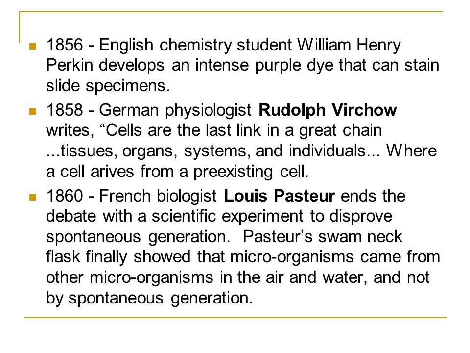 1856 - English chemistry student William Henry Perkin develops an intense purple dye that can stain slide specimens. 1858 - German physiologist Rudolp