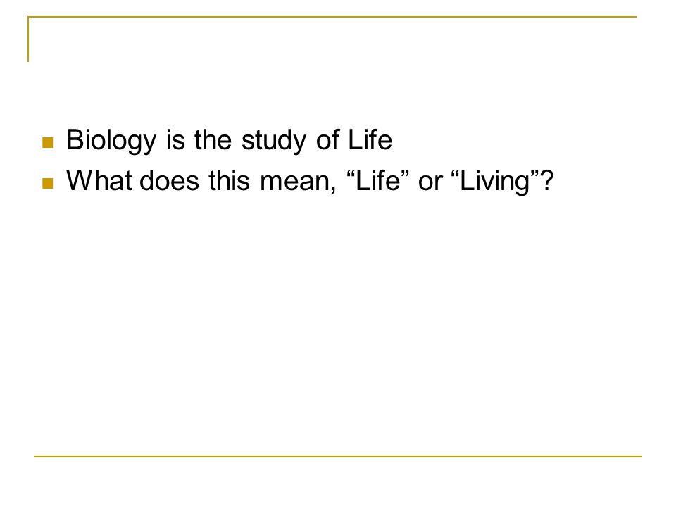 "Biology is the study of Life What does this mean, ""Life"" or ""Living""?"