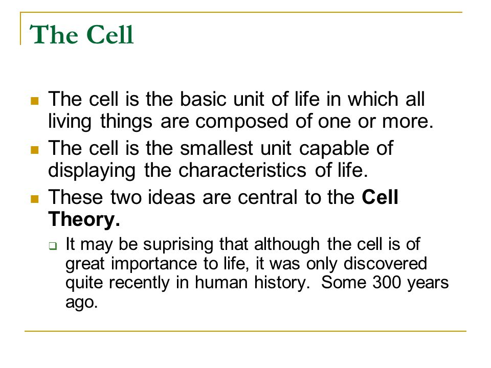 The Cell The cell is the basic unit of life in which all living things are composed of one or more. The cell is the smallest unit capable of displayin