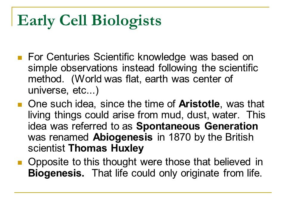 Early Cell Biologists For Centuries Scientific knowledge was based on simple observations instead following the scientific method. (World was flat, ea