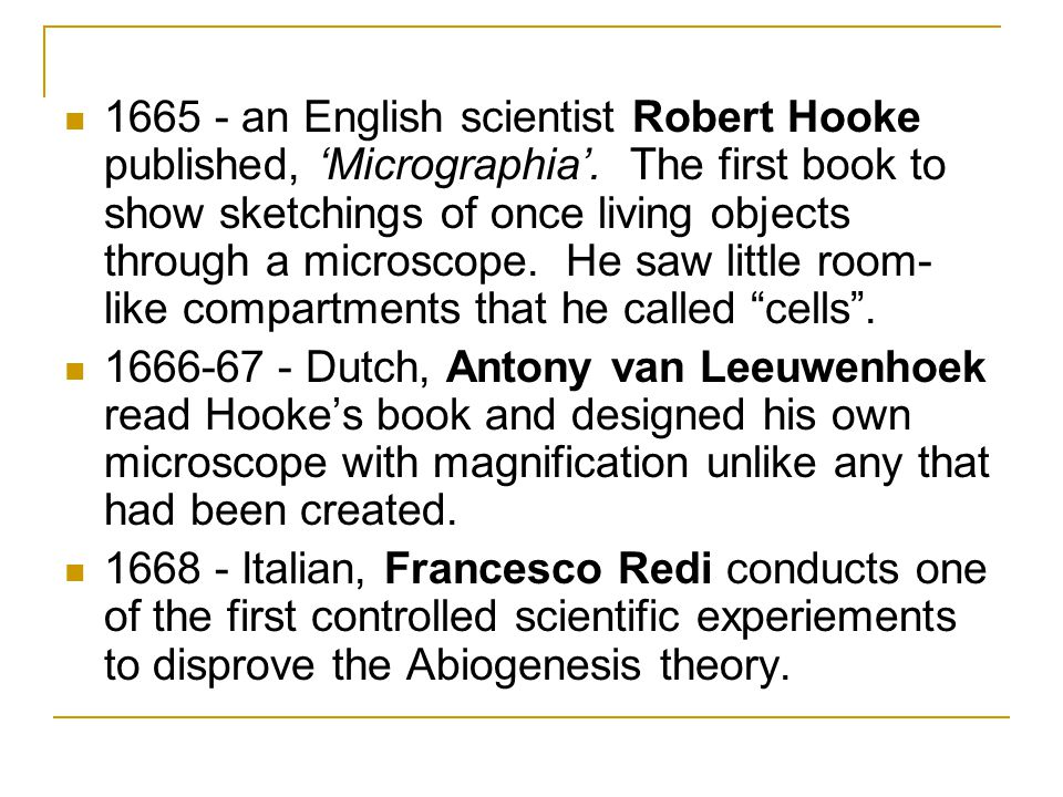 1665 - an English scientist Robert Hooke published, 'Micrographia'. The first book to show sketchings of once living objects through a microscope. He