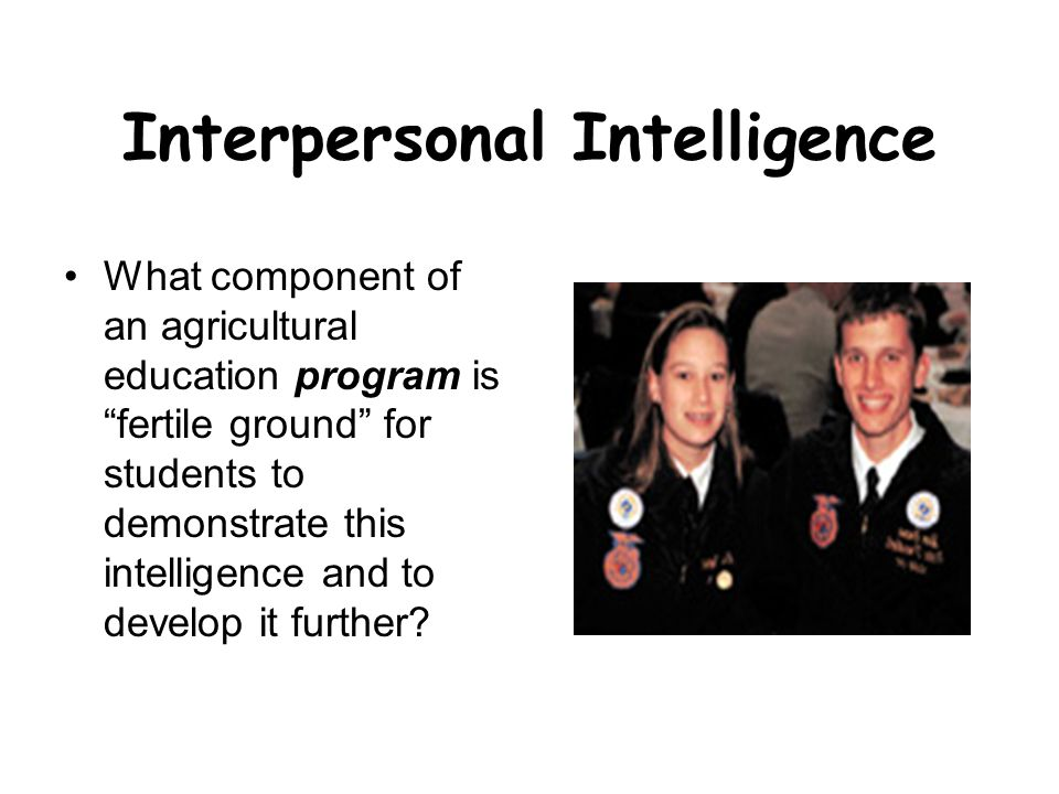 "Interpersonal Intelligence What component of an agricultural education program is ""fertile ground"" for students to demonstrate this intelligence and t"