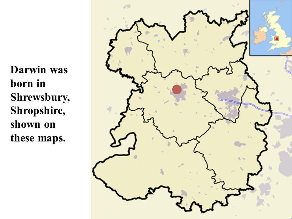 Darwin was born in Shrewsbury, Shropshire, shown on these maps.