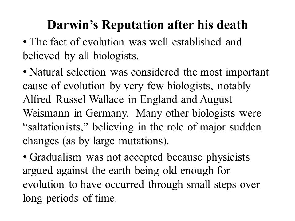 Darwin's Reputation after his death The fact of evolution was well established and believed by all biologists.
