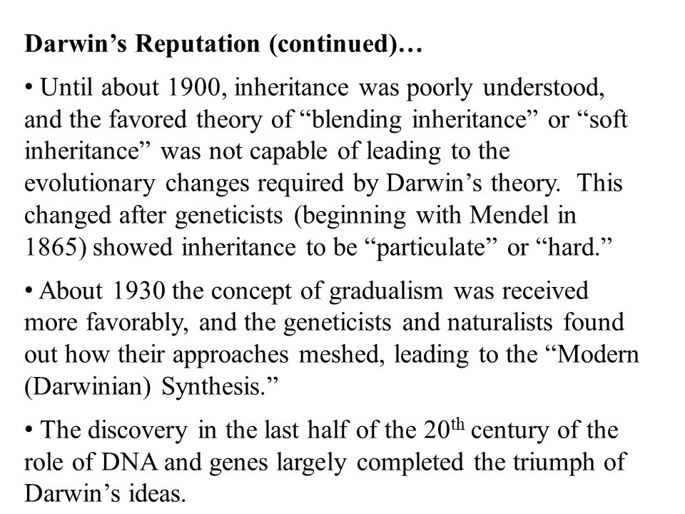 """Darwin's Reputation (continued)… Until about 1900, inheritance was poorly understood, and the favored theory of """"blending inheritance"""" or """"soft inheri"""