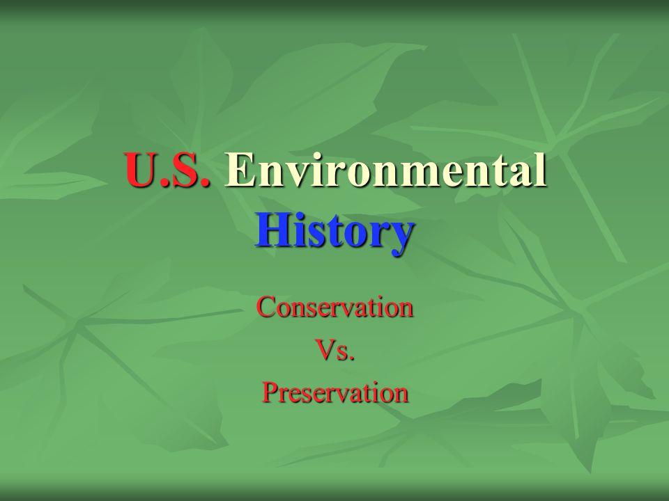 U.S. Environmental History ConservationVs.Preservation