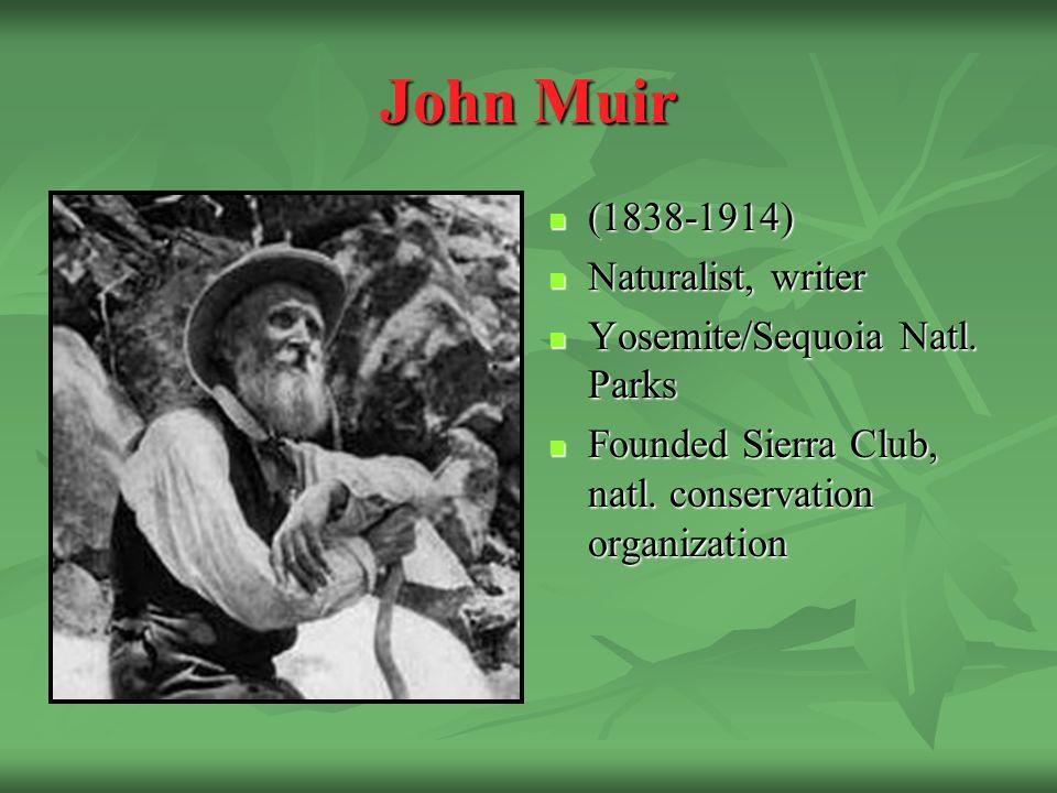 John Muir (1838-1914) (1838-1914) Naturalist, writer Naturalist, writer Yosemite/Sequoia Natl.