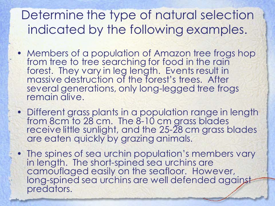 Determine the type of natural selection indicated by the following examples. Members of a population of Amazon tree frogs hop from tree to tree search
