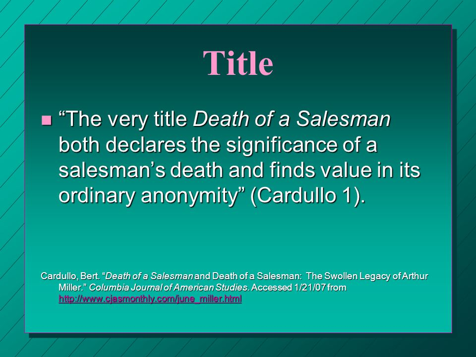 Title n The very title Death of a Salesman both declares the significance of a salesman's death and finds value in its ordinary anonymity (Cardullo 1).